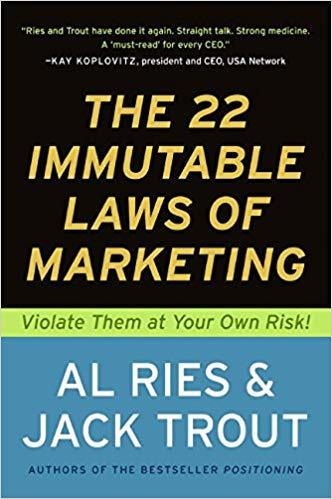 The 22 Immutable Laws of Marketing: Violate them at Your Own Ris